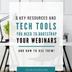 5 Key Resources and Tech Tools You Need to Bootstrap a Webinar